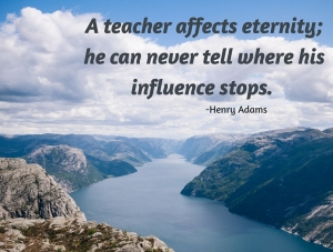 A-teacher-affects-eternity-he-can-never-tell-where-his-influence-stops.Henry-Adams