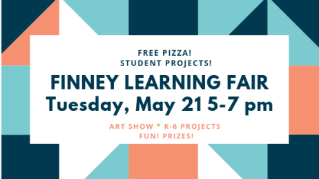 FINNEY LEARNING FAIR Tuesday, May 21 5-7 pm