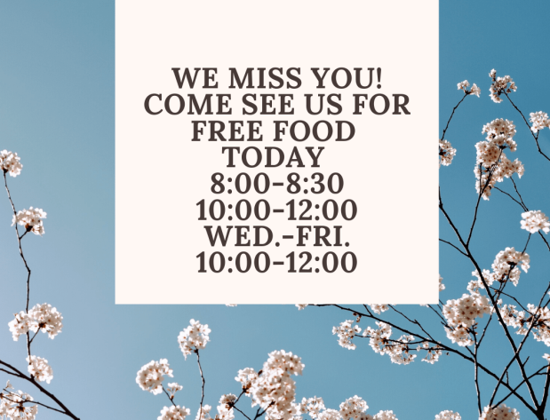 we miss you. come see us for free foo 8_00-8_30 lunch 10_00-12_00.